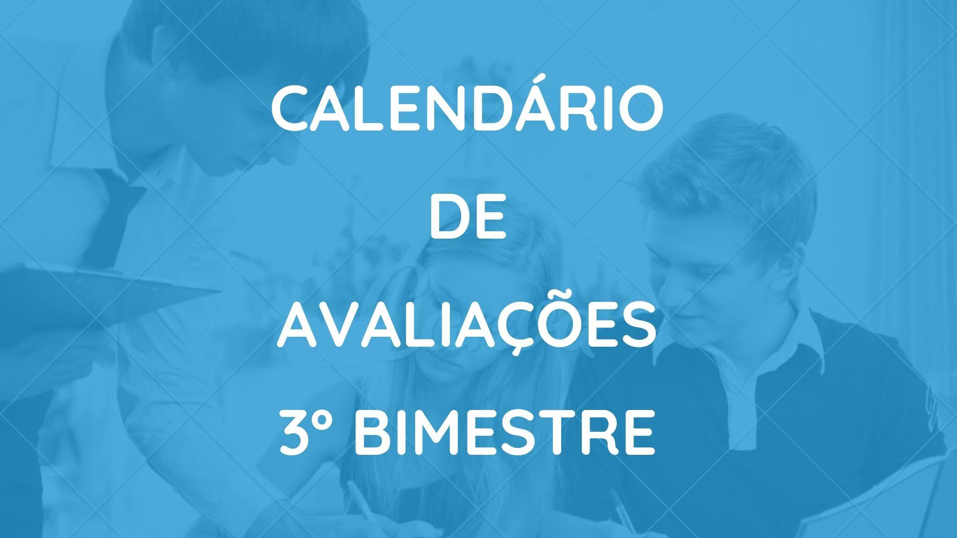 CALENDÁRIO DE AVALIAÇÕES 3º BIMESTRE